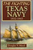 The Fighting Texas Navy, 1832-1843, Douglas V. Meed, 1556228856