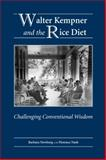 Walter Kempner and the Rice Diet : Challenging Conventional Wisdom, Newborg, Barbara, 1594608857