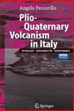 Pliocene and Quarternary Volcanism in Italy : Petrology, Geochemistry, Volcanology, Geodynamics, Peccerillo, Angelo, 354025885X