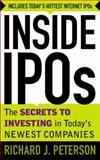 Inside IPO's : The Secrets to Investing in Today's Newest Companies, Peterson, Richard J., 0071358854