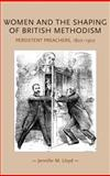 Women and the Shaping of British Methodism : Persistent Preachers, 1807-1907, Lloyd, Jennifer M., 0719078857