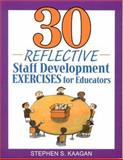 30 Reflective Staff Development Exercises for Educators, Kaagan, Stephen S., 0761938850