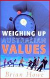 Weighing up Australian Values : Balancing Transitions and Risks to Work and Family in Modern Australia, Howe, Brian, 0868408859