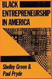 Black Entrepreneurship in America, Green, Shelley and Pryde, Paul, 1560008857