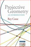 Projective Geometry : An Introduction, Casse, Rey, 0199298866