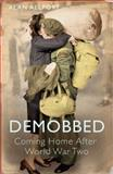 Demobbed : Coming Home after the World War Two, Allport, Alan, 0300168861