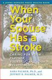When Your Spouse Has a Stroke : Caring for Your Partner, Yourself, and Your Relationship, Palmer, Sara and Palmer, Jeffrey B., 0801898862