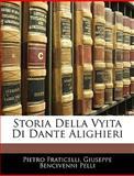 Storia Della Vyita Di Dante Alighieri, Pietro Fraticelli and Giuseppe Bencivenni Pelli, 1145258867