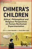 Chimera's Children : Ethical, Philosophical and Religious Perspectives on Human-Nonhuman Experimentation, Jones, David Albert, 1441198865