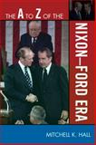The A to Z of the Nixon-Ford Era, Mitchell K. Hall, 0810868865