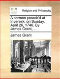 A Sermon Preach'D at Inveresk, on Sunday, April 26, 1746 by James Grant, James Grant, 1170378862