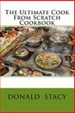 The Ultimate Cook from Scratch Cookbook, Donald Stacy, 1484068866