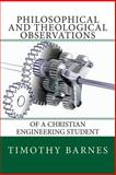 Philosophical and Theological Observations of a Christian Engineering Student, Timothy Barnes, 1493668862