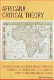 Africana Critical Theory : Reconstructing the Black Radical Tradition, from W. E. B. du Bois and C. L. R. James to Frantz Fanon and Amilcar Cabral, Rabaka, Reiland, 0739128868