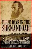 Three Days in the Shenandoah : Stonewall Jackson at Front Royal and Winchester, Ecelbarger, Gary L., 0806138866