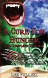 A Cure for Hunger: the Complete Trilogy, Lee Pulaski, 1493658867