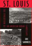 St. Louis : The Evolution of an American Urban Landscape, Sandweiss, Eric, 156639886X