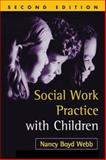 Social Work Practice with Children, Second Edition, Webb, Nancy Boyd, 1572308869