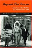 Beyond Red Power : New Perspectives on American Indian Politics and Activism, Daniel M. Cobb, Loretta Fowler, 1930618867
