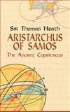 Aristarchus of Samos : The Ancient Copernicus, Heath, Thomas, 0486438864