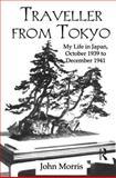 Traveller from Tokyo : My Life in Japan, October 1939 to December 1941, Morris, John, 0710308868