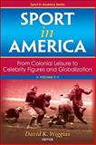 Sport in America : From Colonial Leisure to Celebrity Figures and Globalization, Wiggins, David Kenneth, 073607886X