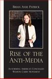 Rise of the Anti-Media : In-Forming America's Concealed Weapon Carry Movement, Patrick, Brian Anse, 0739118862