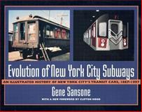Evolution of New York City Subways : An Illustrated History of New York City's Transit Cars, 1867-1997, Sansone, Gene, 0801868866