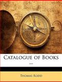 Catalogue of Books, Thomas Jr. Rodd and Thomas Rodd, 1147448868