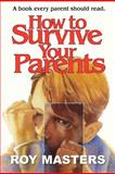 How to Survive Your Parents, Roy Masters, 1468138863