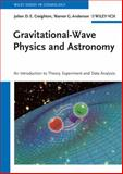 Gravitational-Wave Physics and Astronomy : An Introduction to Theory, Experiment and Data Analysis, Anderson, Warren G. and Brady, Patrick, 352740886X