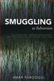 Smuggling as Subversion : Colonialism, Indian Merchants, and the Politics of Opium, 1790-1843, Farooqui, Amar, 0739108867