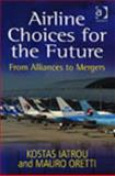 Airline Choices for the Future : From Alliances to Mergers, Iatrou, Kostas and Oretti, Mauro, 0754648869