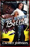 You Knew Betta, Cachet Johnson, 0982588860