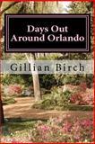 Days Out Around Orlando, Gillian Birch, 146621886X
