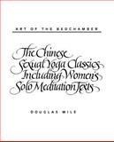 Art of the Bedchamber : The Chinese Sexual Yoga Classics Including Women's Solo Meditation Texts, Wile, Douglas, 0791408868