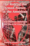 The Role of the Armed Forces in the Americas : Civil-Military Relations for the 21st Century, , 1410218864