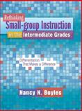 Rethinking Small-group Instruction in the Intermediate Grades : Differentiation That Makes a Difference, Boyles, Nancy N., 1934338869
