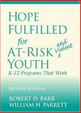 Hope Fulfilled for At-Risk and Violent Youth : K-12 Programs That Work, Barr, Robert D. and Parrett, William H., 0205308864