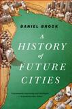 A History of Future Cities, Daniel Brook, 0393348865