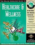 The Online Consumer Guide to Healthcare and Wellness, Douglas E. Goldstein and Joyce Flory, 0786308869
