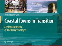 Coastal Towns in Transition : Local Perceptions of Landscape Change, Green, Raymond James, 1402068867