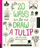 20 Ways to Draw a Tulip and 44 Other Fabulous Flowers, Lisa Congdon, 159253886X