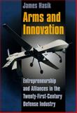 Arms and Innovation : Entrepreneurship and Alliances in the Twenty-First Century Defense Industry, Hasik, James, 0226318869