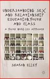 Understanding Sex and Relationship Education, Youth and Class : A Youth Work-Led Approach, Elley, Sharon, 0230278868