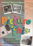 Picture This : Digital and Instant Photography Activities for Early Childhood Learning, Entz, Susan and Galarza, Sheri Lyn, 0803968868