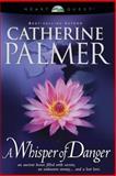 A Whisper of Danger, Catherine Palmer, 0842338861