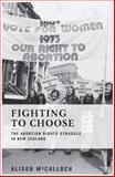 Fighting to Choose : The Abortion Rights Struggle in New Zealand, McCulloch, Alison, 0864738862