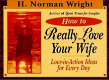 How to Really Love Your Wife, H. Norman Wright, 0892838868