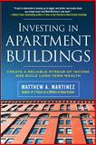 Investing in Apartment Buildings : Create a Reliable Stream of Income and Build Long-Term Wealth, Martinez, Matthew A., 0071498869